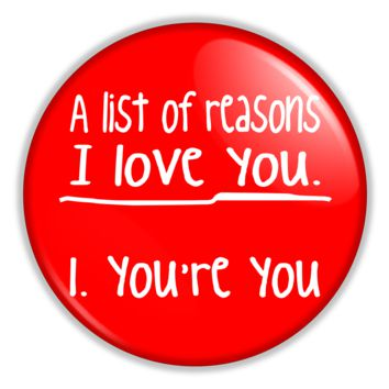 "Valentines Day Button-List Of Reasons I Love You 2.25"" Pin back or Magnet Back Button"