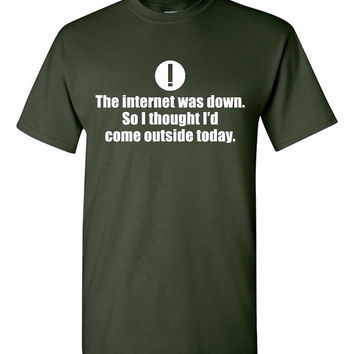 The internet was down. So I thought I'd come outside today. Tshirt. wifi joke tshirt. internet tshirt. internet tee. internet shirt. TH-113