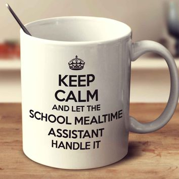 Keep Calm And Let The School Mealtime Assistant Handle It