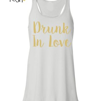 Drunk In Love Flowy Tank Top- Bride Shirt- Bride Gift- Bacheloretty Party- Wifey Tank- Mrs. Tank- Bride To Be- Bridal Party- Bride Shirt-
