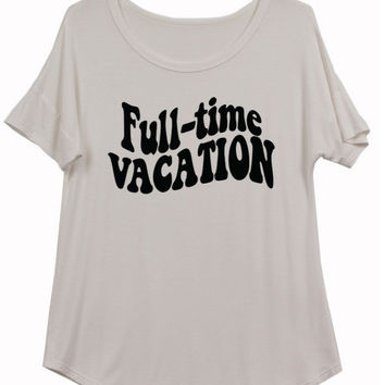Full Time Vacation Tee