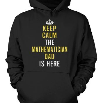 Keep Calm The Mathematician Dad Is Here. Cool Gift - Hoodie