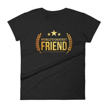 Women's World's Okayest Friend t-shirt - friendship gifts for best friends, gift for best friends birthday