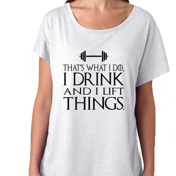 Women's Dolman That's What I Do I Drink And Lift Things Humor