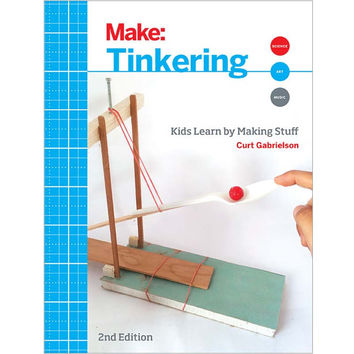 Make: Tinkering: Kids Learn By Making Stuff, 2nd Edition