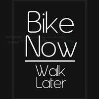 Bike Now, Walk Later Quote Print, Bike Art, Bicycle Art, Inspiration Quote, Typography Print, Black And White, Bike Wall Art, Fitness Quote