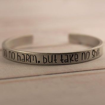 """Do no harm, but take no shit"" Cuff Bracelet - #FF - Your choice of metals"