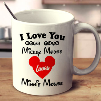 I Love You More Than Mickey Mouse Loves Minnie Mouse