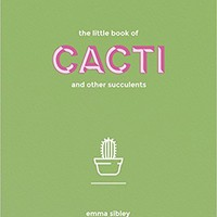 The Little Book of Cacti and Other Succulents Hardcover – April 4, 2017