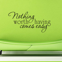 Art Wall Decal Wall Stickers Vinyl Decal Quote - Nothing worth having comes easy - Motivational Wall Decal