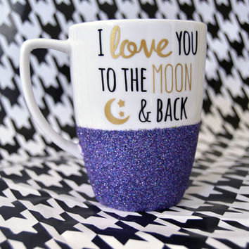 Personalized Coffee Cup - Glitter Dipped Coffee Mug -Personalized Coffee Mug - I love you to the moon and back mug