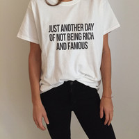 Just another day of not being rich and famous Tshirt Fashion funny saying womens girls sassy cute gifts tops teens teenager