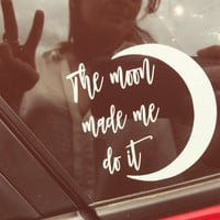 The Moon made me do it Decal