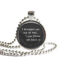 Supernatural Castiel Quote Necklace I dragged you out of hell I can throw you back in