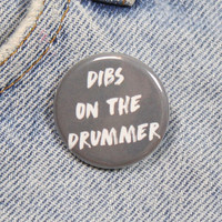 Dibs On The Drummer 1.25 Inch Pin Back Button Badge
