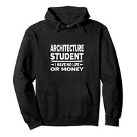 Architecture College Student Hoodie - I Have No Life Money