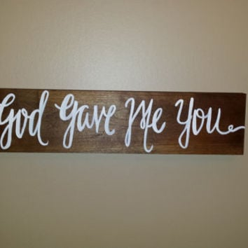 God Gave Me You Wedding Sign, Rustic Wedding Sign, Country Wedding Decor, Rustic Home Decor, Anniversary, Bridal Shower Decor, Engagement