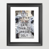 Better to be late Framed Art Print by Street Style Seconds