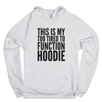 This Is My Too Tired To Function Hoodie (idc021726w)-White Hoodie