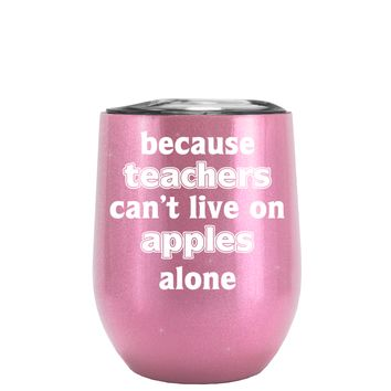 Because Teacher Cant Live on Apples Alone on Glitter Pretty Pink12 oz Stemless Wine Tumbler