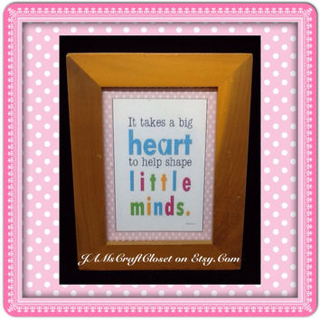 It Takes a Big Heart to Help Shape Little Minds-Vintage-Saying-Teacher-Gift-Mom Gift-Dad Gift-Gift-Home Decor-Classroom Decor-One of a Kind