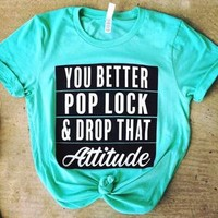 Pop, Lock & Drop That Attitude Tee