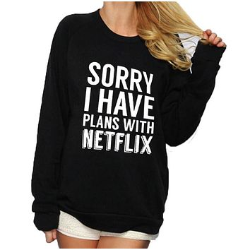 Sorry I Have Plans With Netflix Sweatshirt Jumper Tops Funny Saying Phrase Slogan Women Crewneck Hoodies Streetwear Pullover