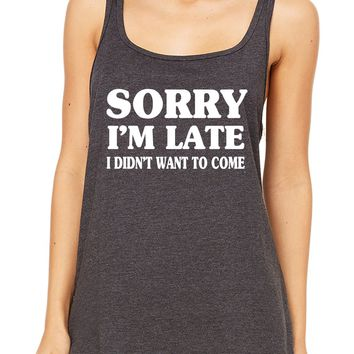 Sorry I'm Late I Didn't Want to Come Women's Tank Top