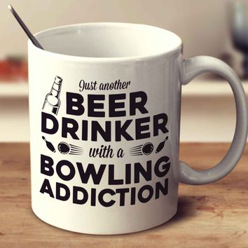 Just Another Beer Drinker With A Bowling Addiction