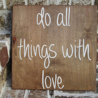 Do All Things with Love - Painted Wood Sign art, wall decor, Wood Quote, Wedding Sign, Valentines Day Gift, Sweetheart, Rustic