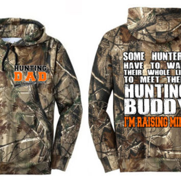 Realtree Hunting Dad, Some Hunters Have to Wait Their Whole Life to Meet their Hunting Buddy, I'm Raising Mine Hoodie