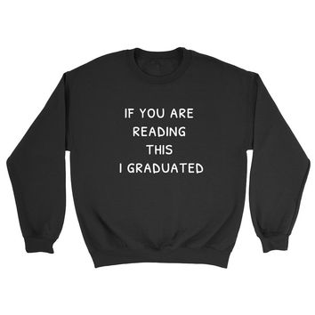 If you are reading this I graduated Crewneck Sweatshirt