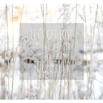 INSTANT DOWLOAD. Let's get lost toghether. JPEG photography. dreamy poster. shabby chic home decor. country house. wall art decor.