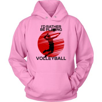 I'd Rather Be Playing Volleyball Hoodie
