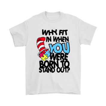PEAPV4S Why Fit In When You Were Born To Stand Out Autism Awareness Shirts