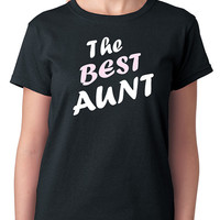 The Best Aunt T-Shirt in Two Color Design on Black, Great Birth Gift for Aunts, Nephew, Niece, 100% Cotton, Funny Quote