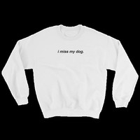 i miss my dog crewneck sweatshirt
