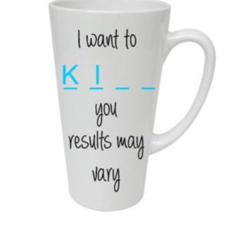 Handmade Love Latte Mug, I Want KI** Results May Vary Mug