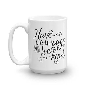 Have Courage and Be Kind - Cinderella Movie Quote - Black and White Mug