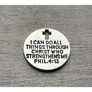 I Can Do All Things Through Christ Who Strengthens Me Phil. 4:13 Charm