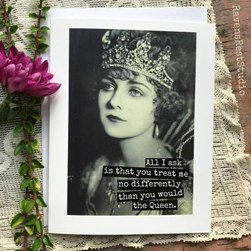 All I Ask Is That You Treat Me No Differently Than You Would The Queen Funny Vintage Style Anniversary Card Valentines Day Card Love Card FREE SHIPPING