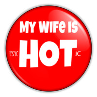 """Funny Button - My Wife Is Hot Psychotic 2.25"""" Button pinback or magnet"""