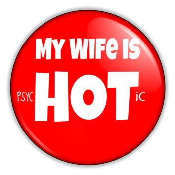 "Funny Button - My Wife Is Hot Psychotic 2.25"" Button pinback or magnet"