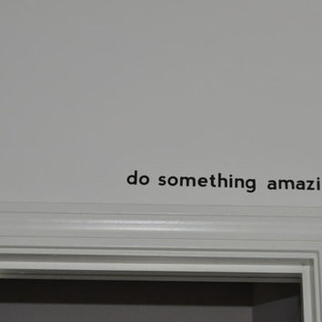 Do Something Amazing.. Vinyl Wall Decal Sticker Art