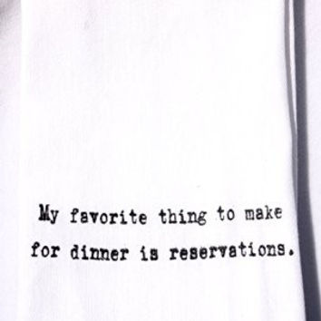 Flour Sack Quote Dish Kitchen Towels (My favorite thing to make for dinner is reservations.)