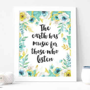 The Earth Has Music For Those Who Listen Print - The Earth Has Music For Those Who Listen Print Quote - Inspiration Quote - Motivation Quote