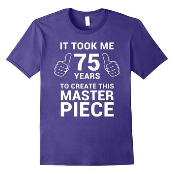 Funny 75 Years Old Joke Shirt 75th Birthday Gag Gift Idea