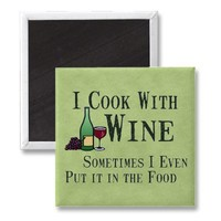 Cooking with Wine Fridge Magnets from Zazzle.com