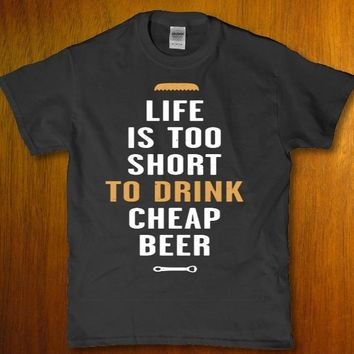 Life is too short to drink cheap Beer awesome Men's t-shirt
