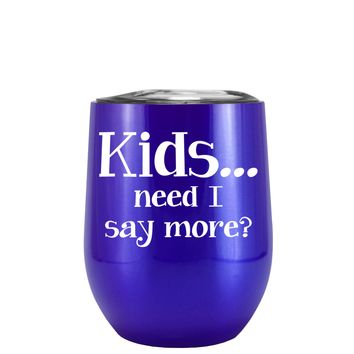 Kids, Need I Say More on Translucent Intense Blue 12 oz Stemless Wine Tumbler
